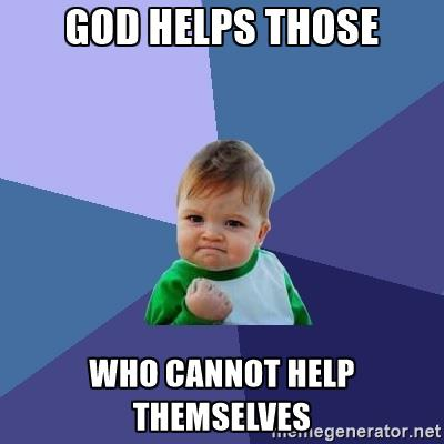 success-kid-god-helps-those-who-cannot-help-themselves